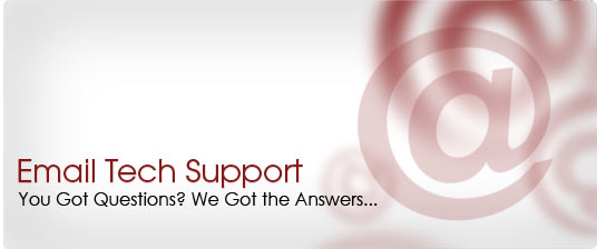 Email Tech Support | You got questions? we got the answers...
